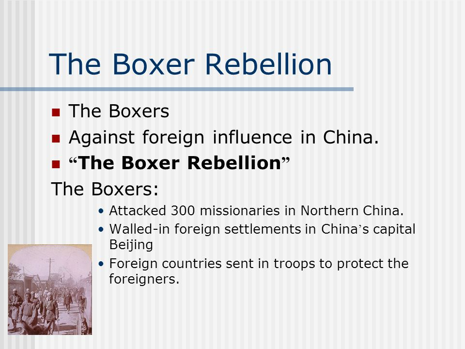 The Boxer Rebellion The Boxers Against foreign influence in China.