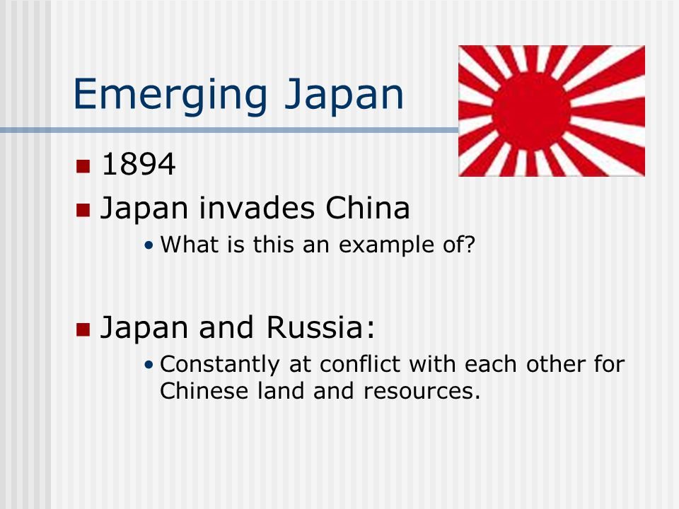 Emerging Japan 1894 Japan invades China Japan and Russia: