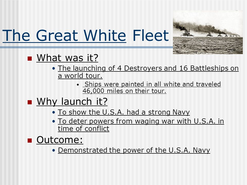 The Great White Fleet What was it Why launch it Outcome: