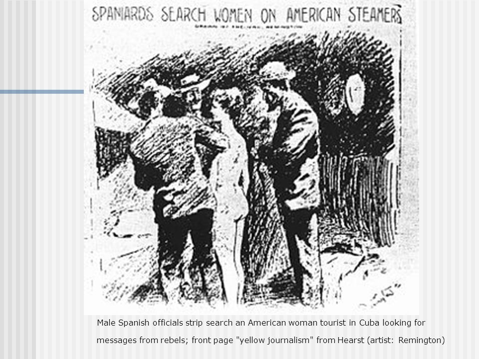 Male Spanish officials strip search an American woman tourist in Cuba looking for messages from rebels; front page yellow journalism from Hearst (artist: Remington)