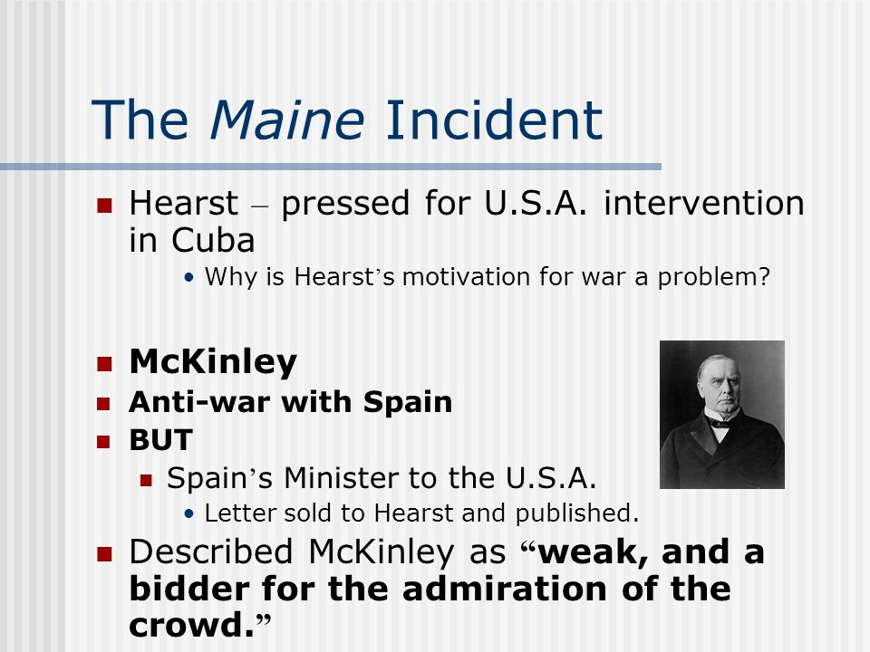 The Maine Incident Hearst – pressed for U.S.A. intervention in Cuba