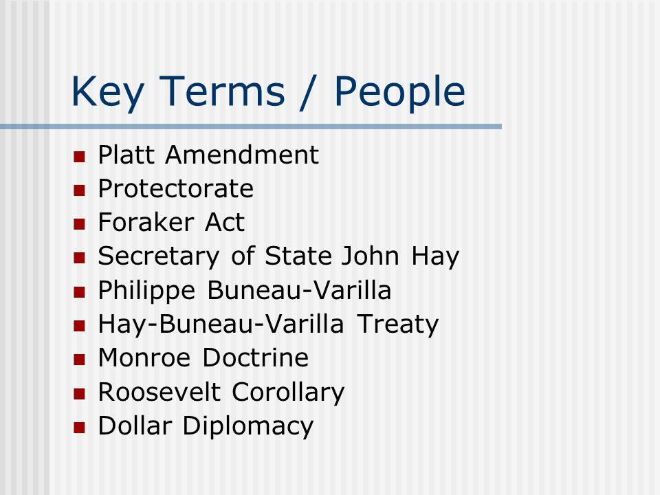 Key Terms / People Platt Amendment Protectorate Foraker Act