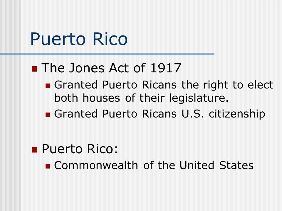 Puerto Rico The Jones Act of 1917 Puerto Rico: