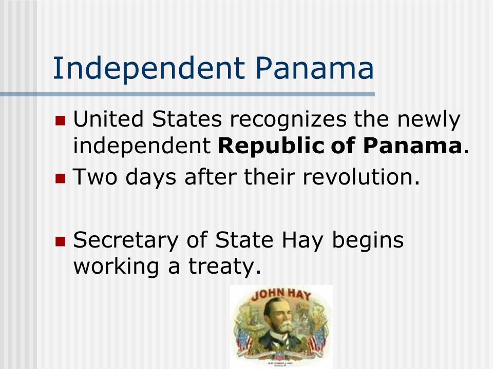 Independent Panama United States recognizes the newly independent Republic of Panama. Two days after their revolution.