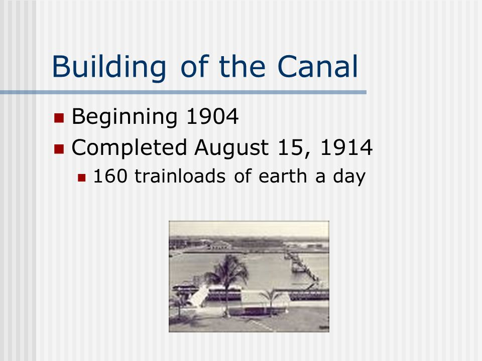 Building of the Canal Beginning 1904 Completed August 15, 1914