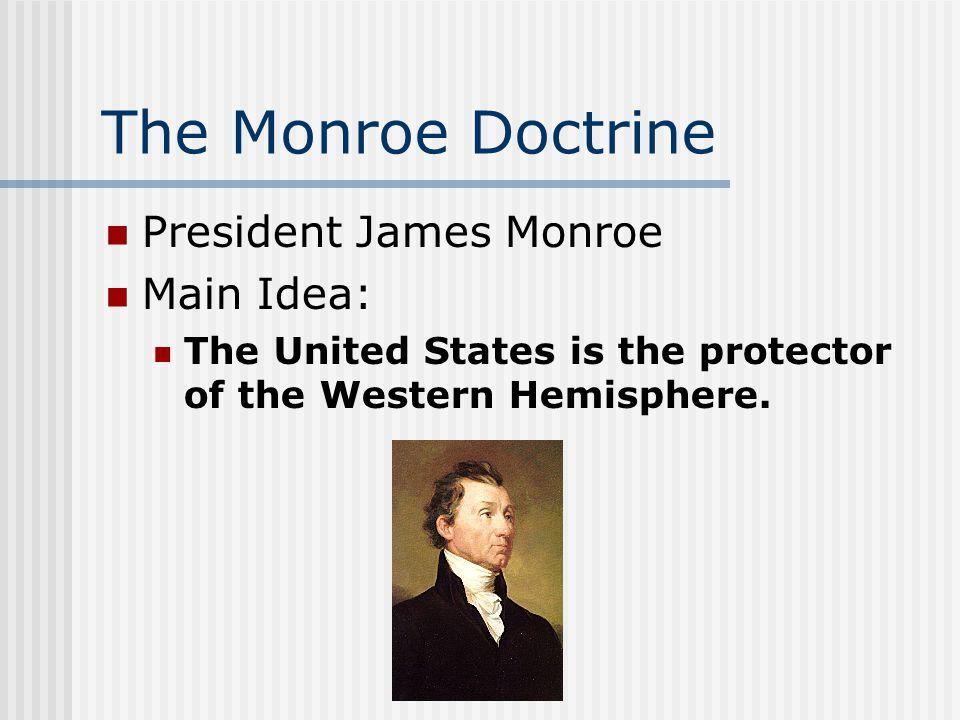 The Monroe Doctrine President James Monroe Main Idea:
