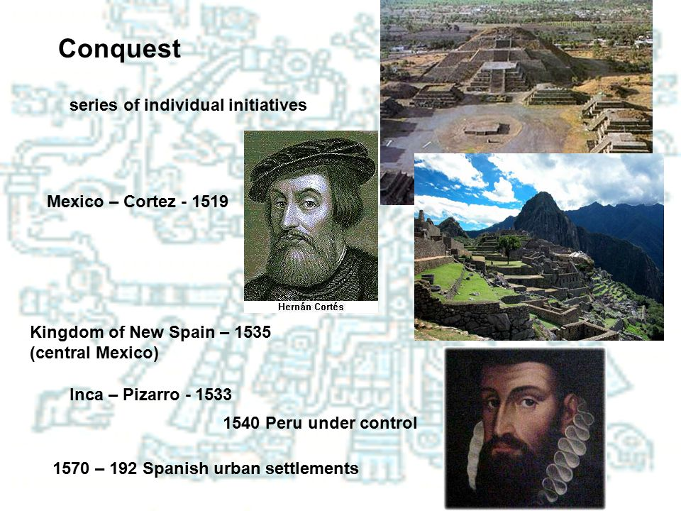 Conquest series of individual initiatives Mexico – Cortez - 1519