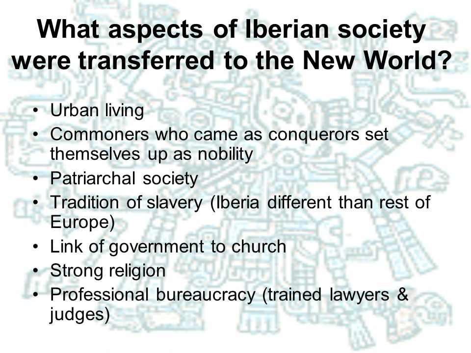 What aspects of Iberian society were transferred to the New World