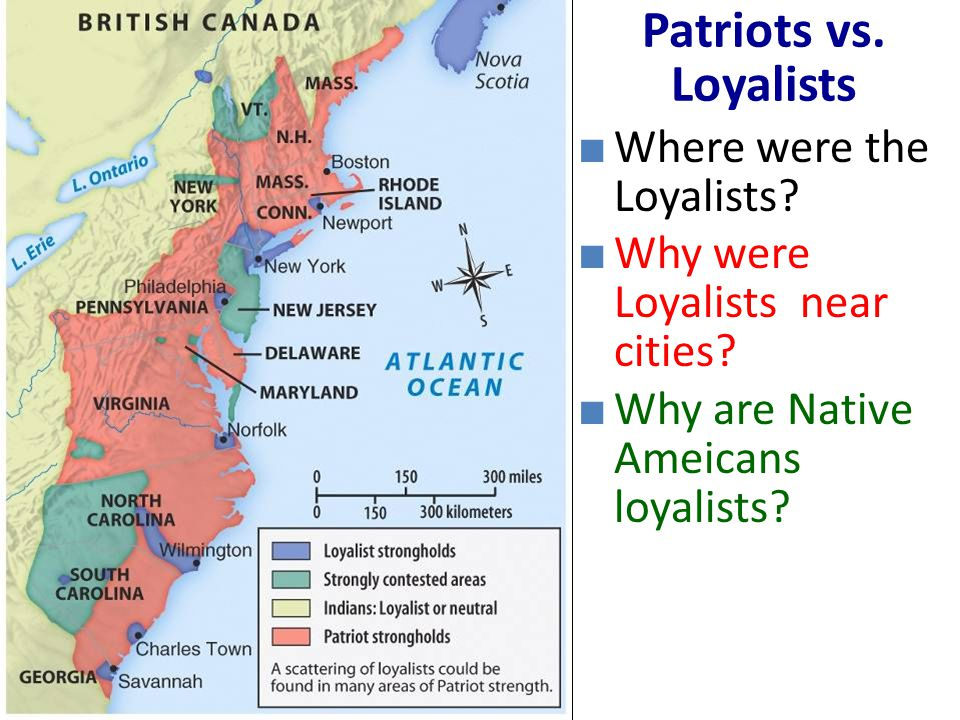 Patriots vs. Loyalists Where were the Loyalists
