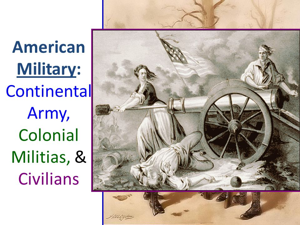 American Military: Continental Army, Colonial Militias, & Civilians