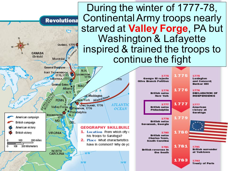 During the winter of 1777-78, Continental Army troops nearly starved at Valley Forge, PA but Washington & Lafayette inspired & trained the troops to continue the fight