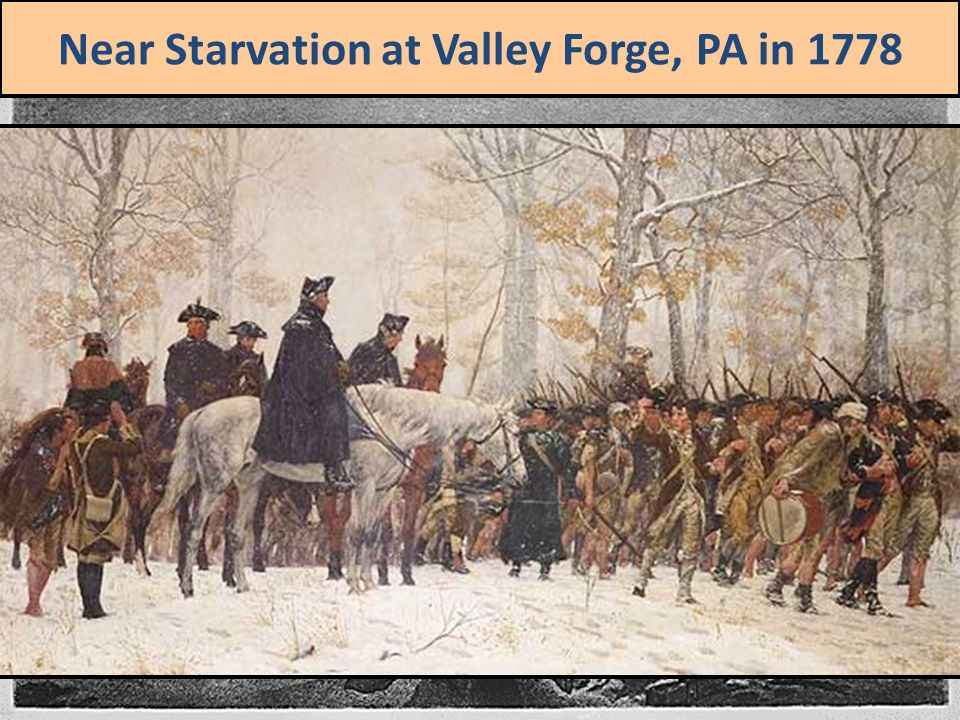 Near Starvation at Valley Forge, PA in 1778