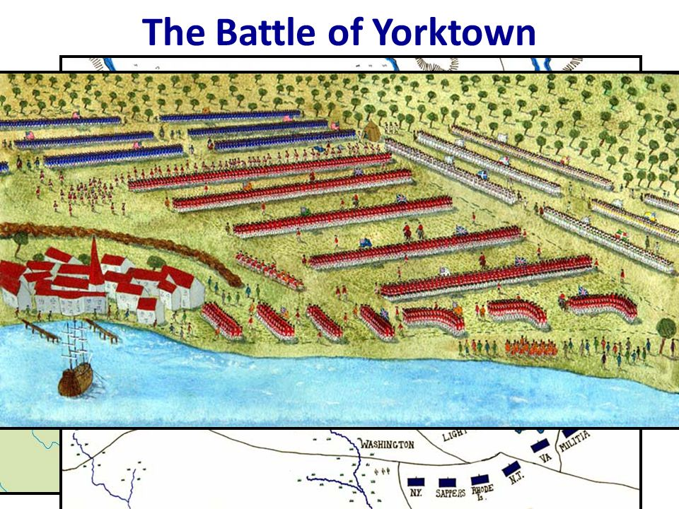 The Battle of Yorktown By 1781, Washington trapped the army of British General Cornwallis between the Continental Army & the French navy.
