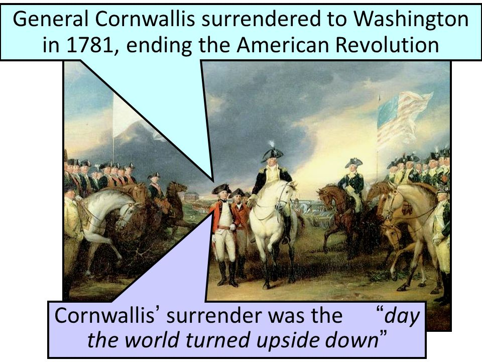Cornwallis' surrender was the day the world turned upside down