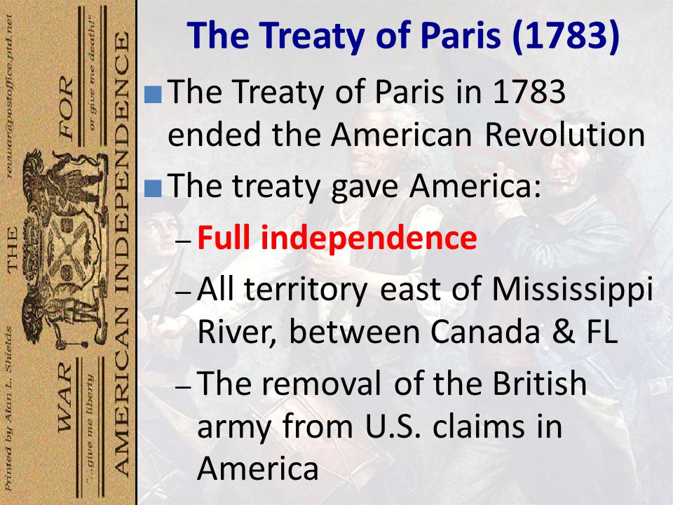 The Treaty of Paris (1783) The Treaty of Paris in 1783 ended the American Revolution. The treaty gave America: