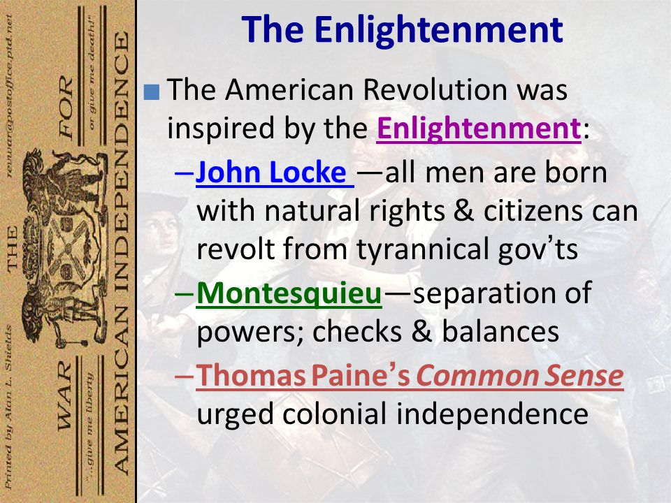 The Enlightenment The American Revolution was inspired by the Enlightenment: