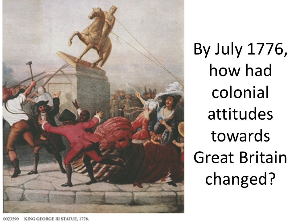 By July 1776, how had colonial attitudes towards Great Britain changed