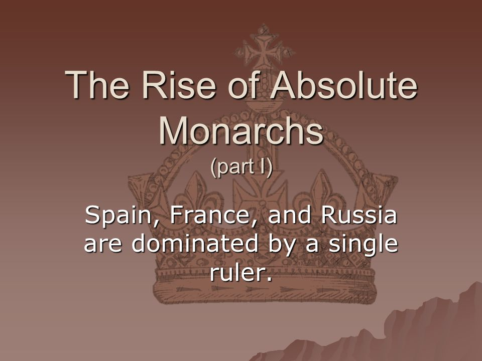 The Rise of Absolute Monarchs (part I)