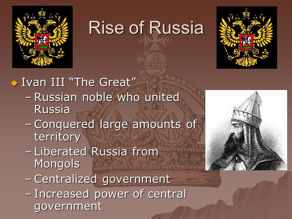 Rise of Russia Ivan III The Great Russian noble who united Russia