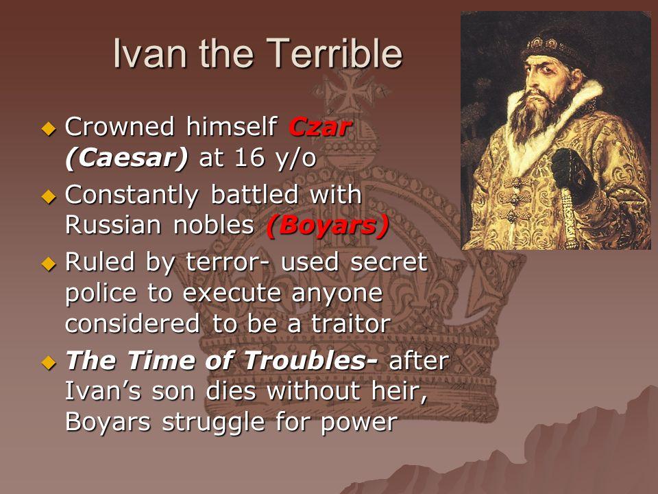 Ivan the Terrible Crowned himself Czar (Caesar) at 16 y/o
