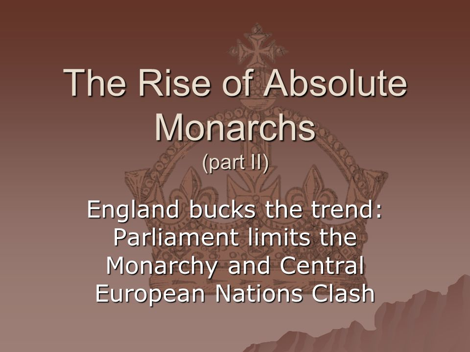 The Rise of Absolute Monarchs (part II)