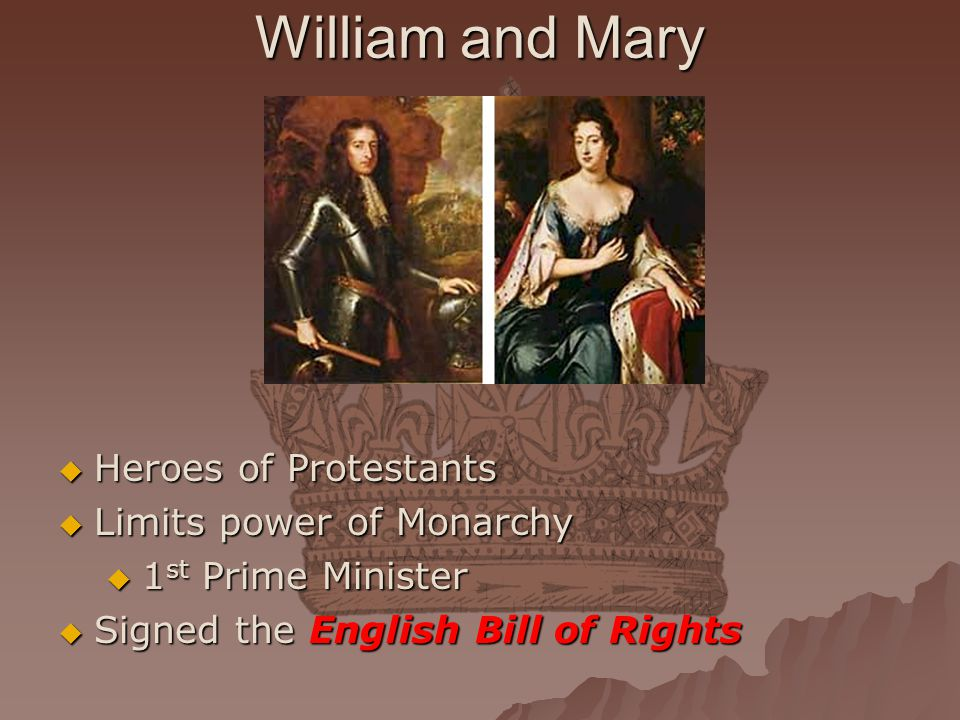 William and Mary Heroes of Protestants Limits power of Monarchy