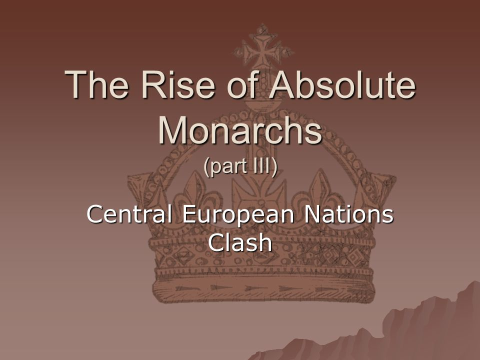 The Rise of Absolute Monarchs (part III)