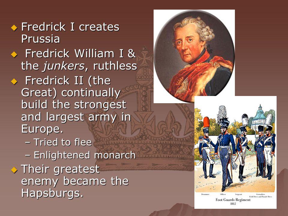 Fredrick I creates Prussia Fredrick William I & the junkers, ruthless