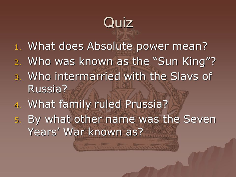 Quiz What does Absolute power mean Who was known as the Sun King