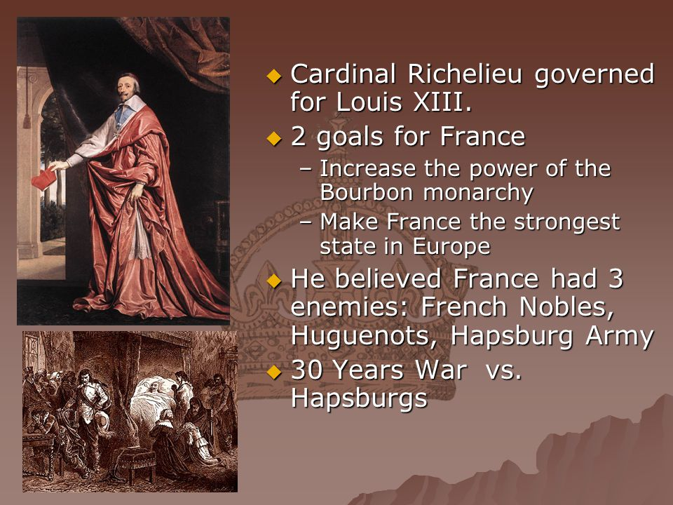 Cardinal Richelieu governed for Louis XIII. 2 goals for France
