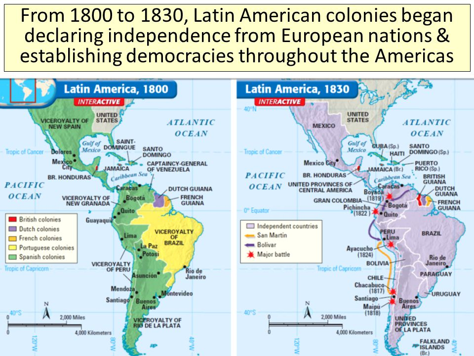 From 1800 to 1830, Latin American colonies began declaring independence from European nations & establishing democracies throughout the Americas