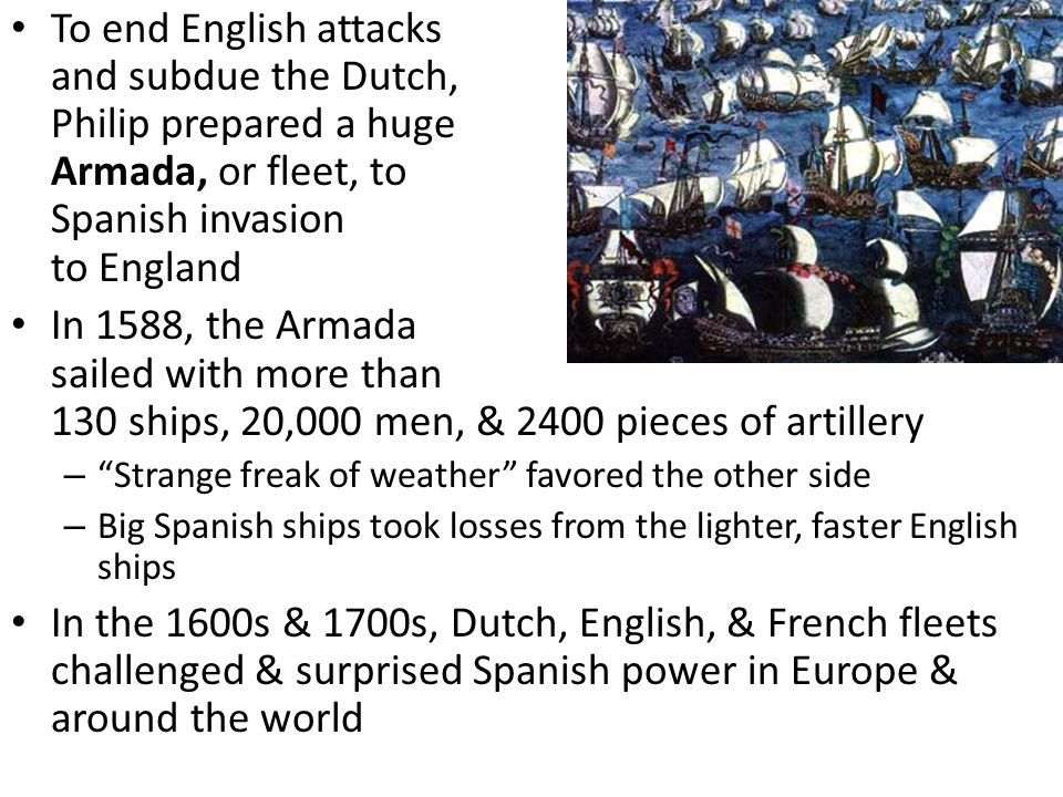 To end English attacks and subdue the Dutch, Philip prepared a huge Armada, or fleet, to carry a Spanish invasion to England