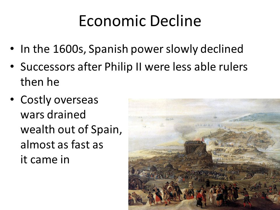 Economic Decline In the 1600s, Spanish power slowly declined