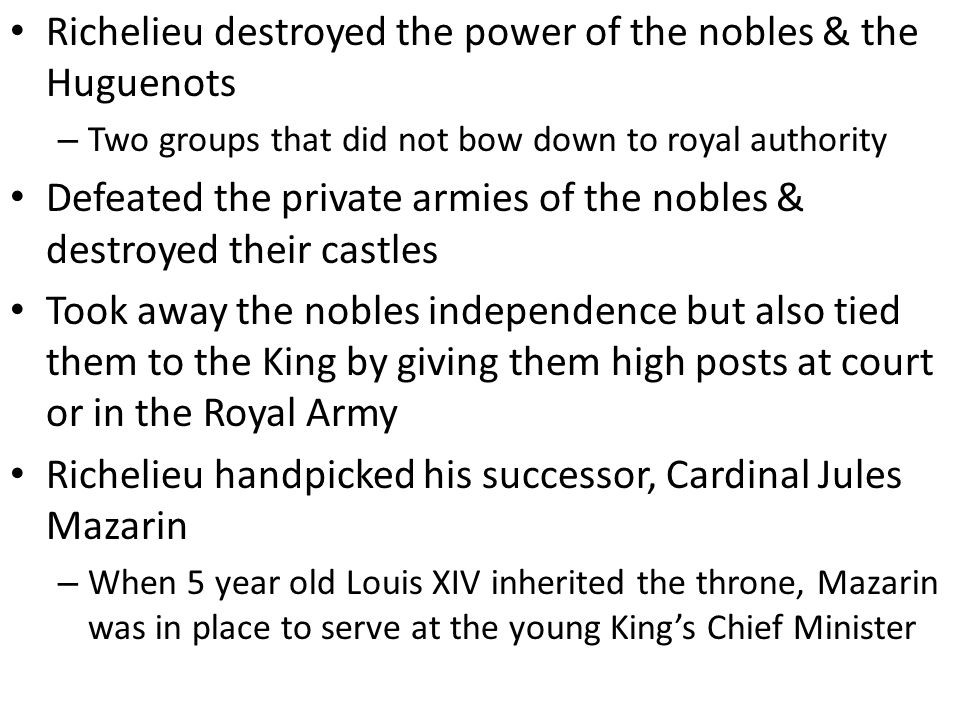 Richelieu destroyed the power of the nobles & the Huguenots