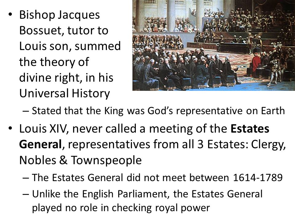 Bishop Jacques Bossuet, tutor to Louis son, summed the theory of divine right, in his Universal History