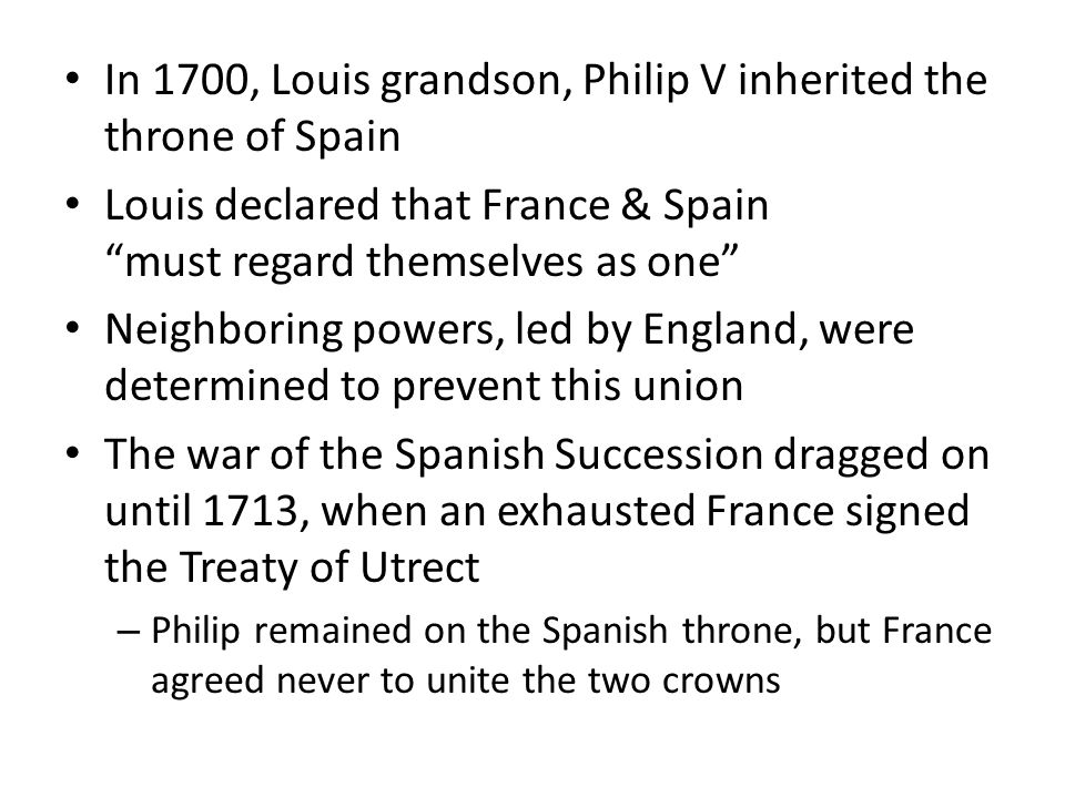 In 1700, Louis grandson, Philip V inherited the throne of Spain