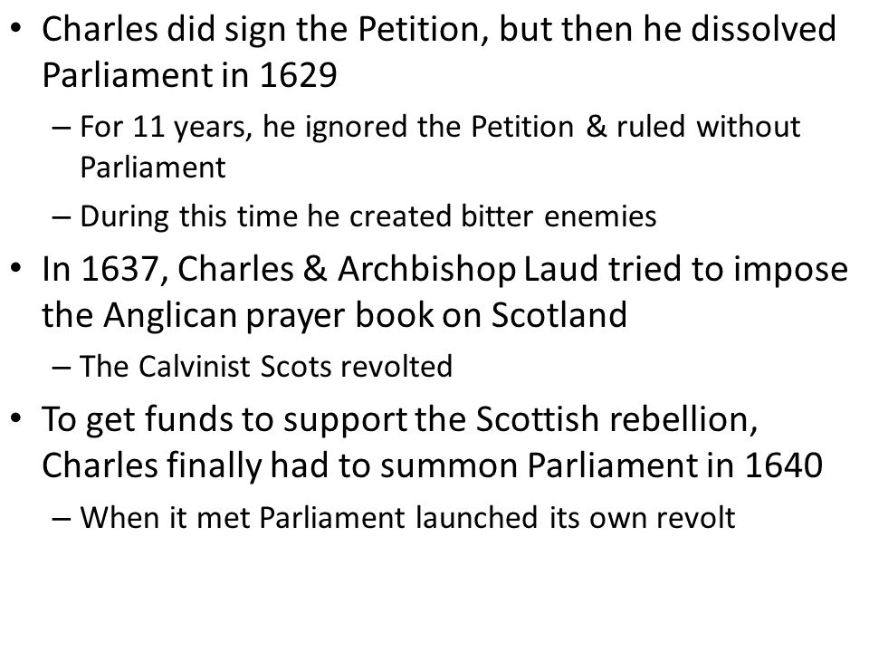 Charles did sign the Petition, but then he dissolved Parliament in 1629