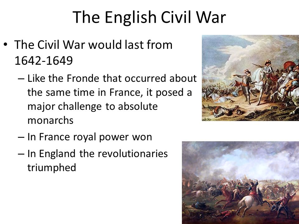 The English Civil War The Civil War would last from 1642-1649
