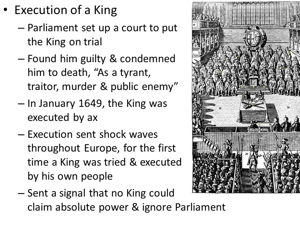 Execution of a King Parliament set up a court to put the King on trial