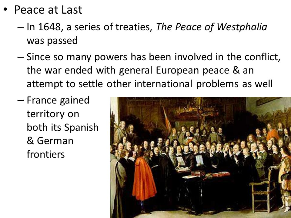 Peace at Last In 1648, a series of treaties, The Peace of Westphalia was passed.