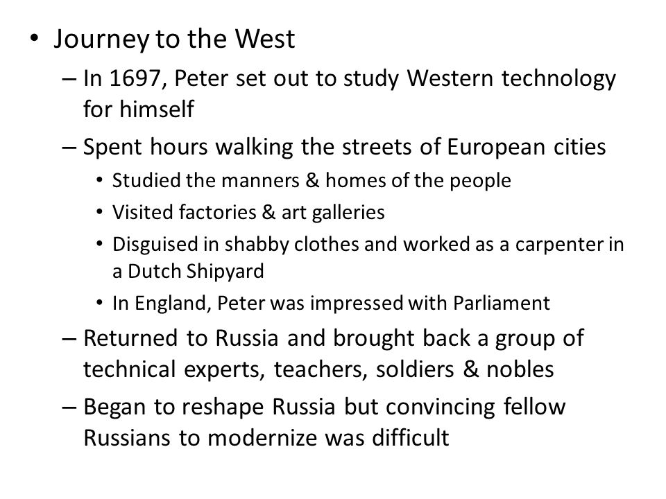 Journey to the West In 1697, Peter set out to study Western technology for himself. Spent hours walking the streets of European cities.