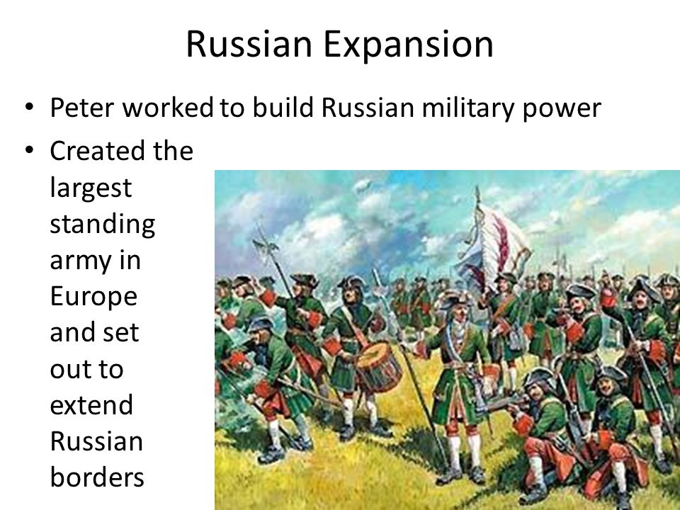 Russian Expansion Peter worked to build Russian military power