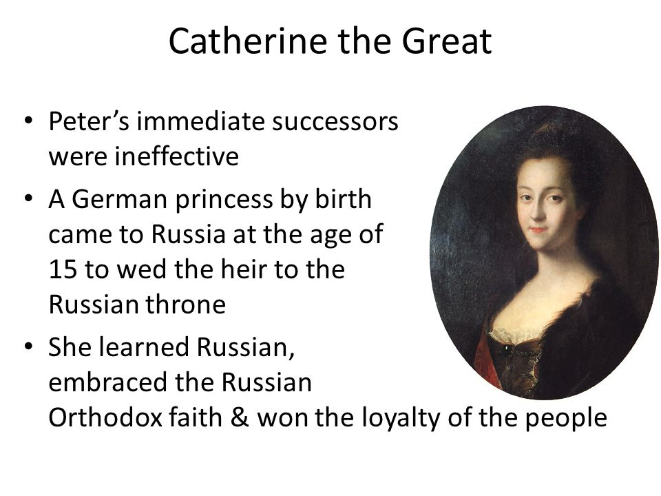 Catherine the Great Peter's immediate successors were ineffective