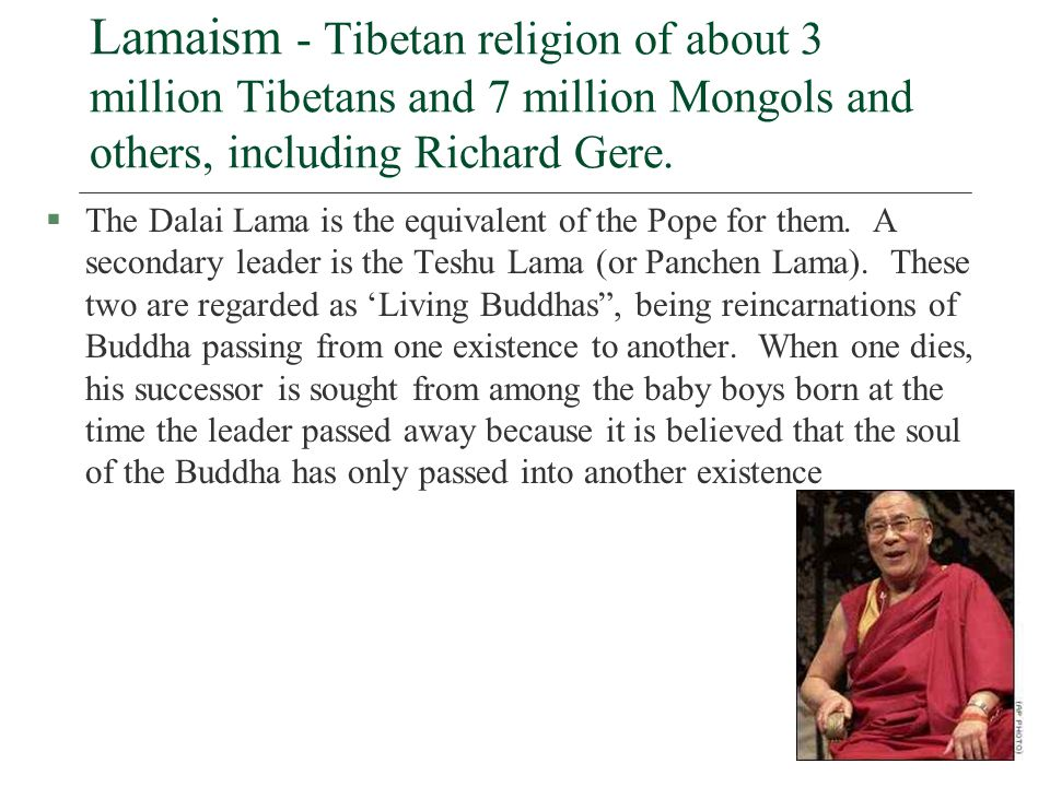 Lamaism - Tibetan religion of about 3 million Tibetans and 7 million Mongols and others, including Richard Gere.