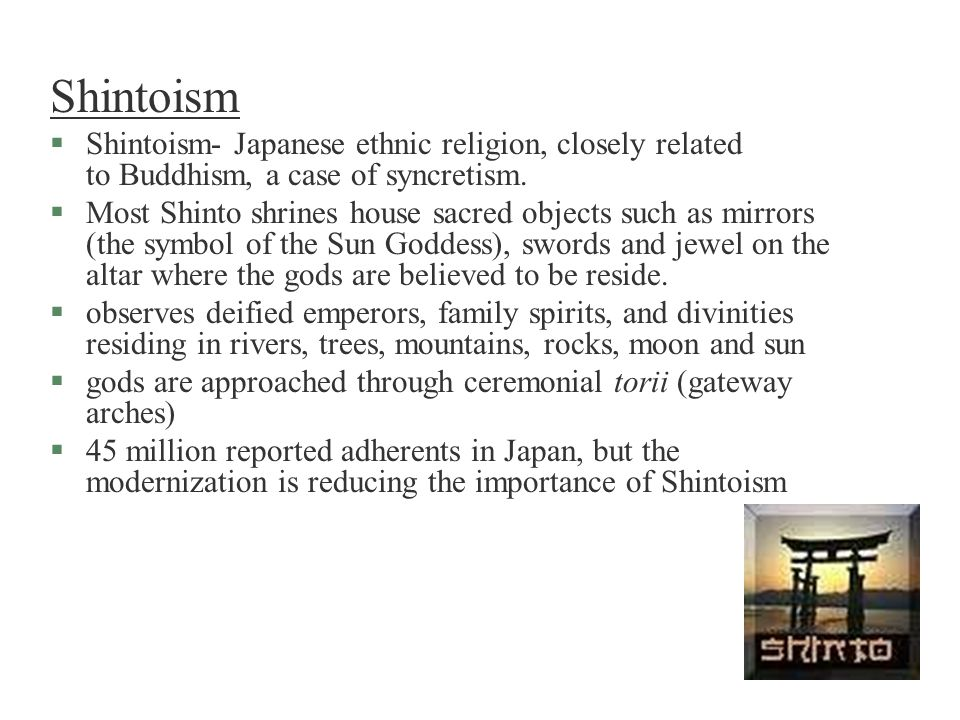 Shintoism Shintoism- Japanese ethnic religion, closely related to Buddhism, a case of syncretism.