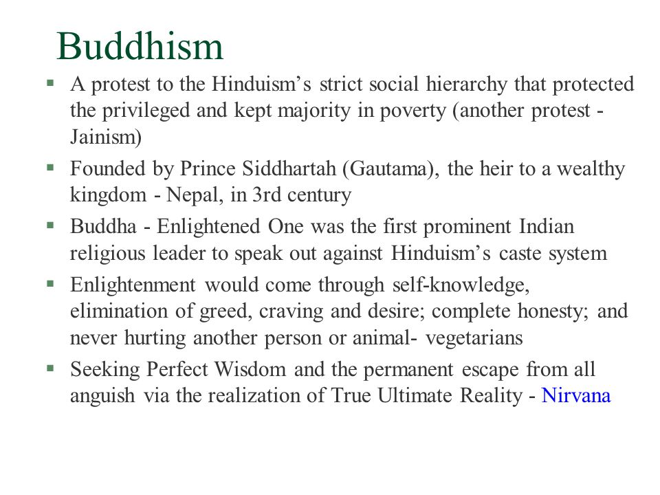 Buddhism A protest to the Hinduism's strict social hierarchy that protected the privileged and kept majority in poverty (another protest - Jainism)