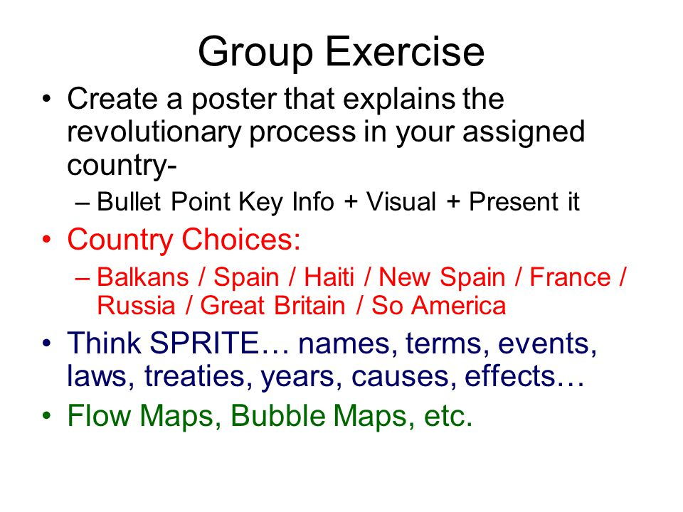 Group Exercise Create a poster that explains the revolutionary process in your assigned country- Bullet Point Key Info + Visual + Present it.