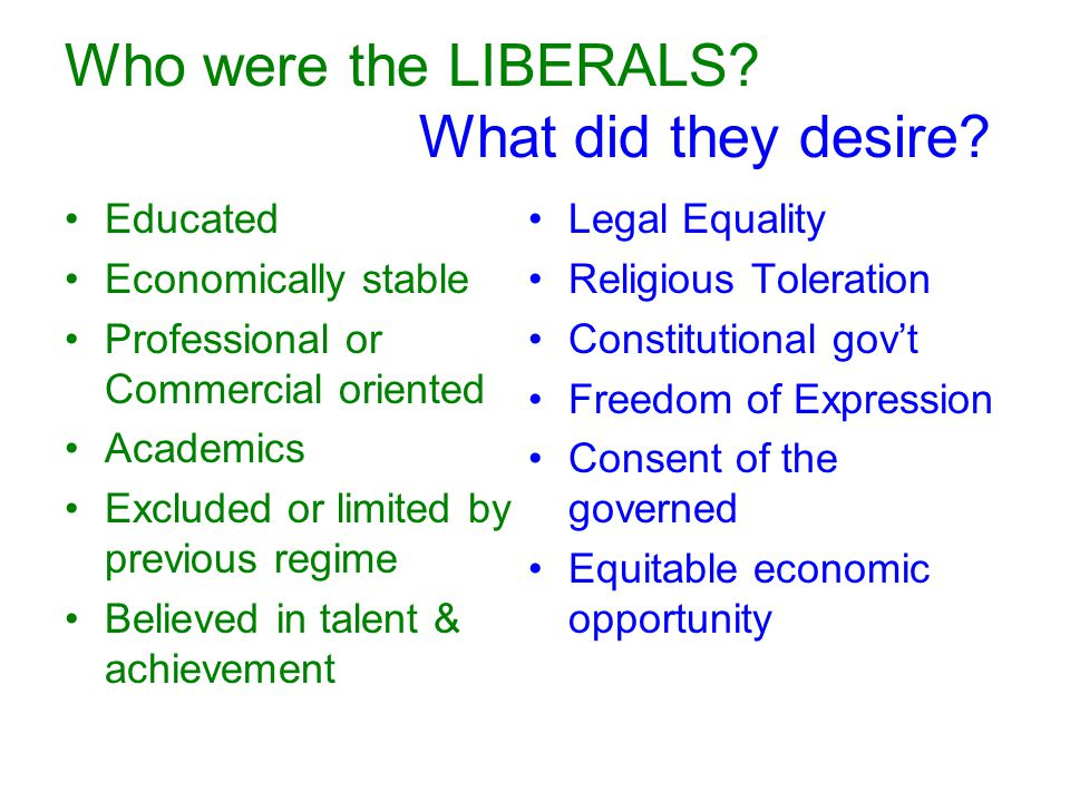 Who were the LIBERALS What did they desire