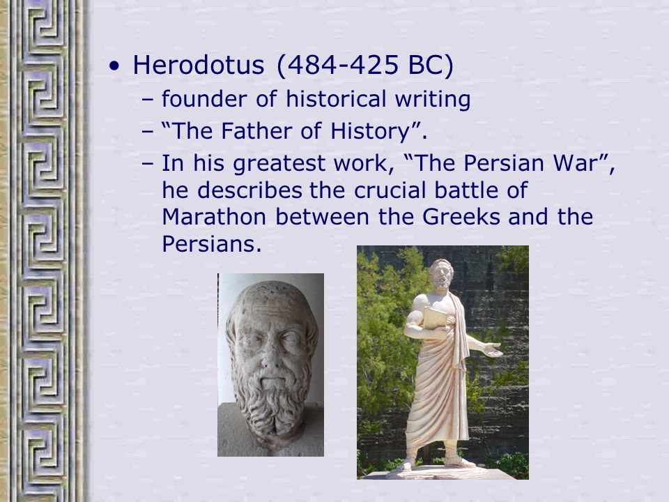 Herodotus (484-425 BC) founder of historical writing