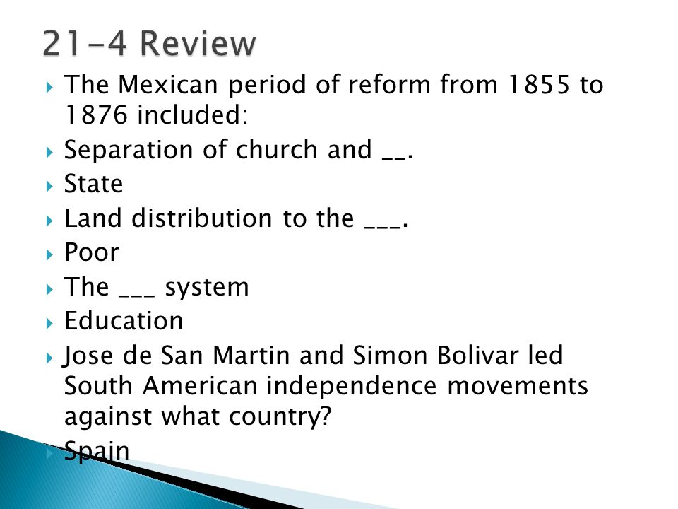 21-4 Review The Mexican period of reform from 1855 to 1876 included: